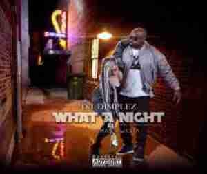 DJ Dimplez - What A Night Ft. Kwesta& Tellaman